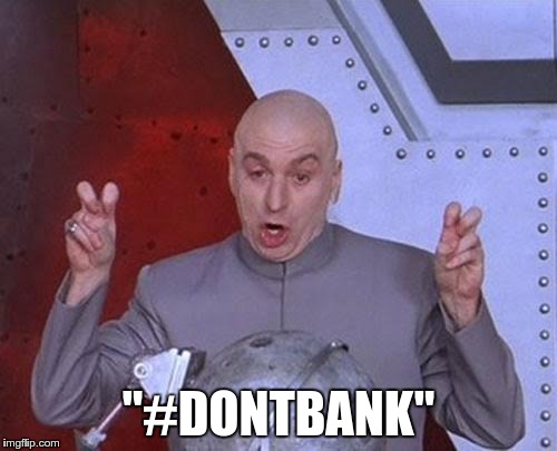 #dontbank